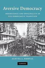 Aversive Democracy : Inheritance and Originality in the Democratic Tradition...