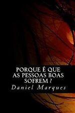 Porque É Que as Pessoas Boas Sofrem? by Daniel Marques (2009, Paperback)