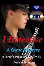A Female Detective Thriller: I Detective: a Crime Mystery by Marcia Savage...