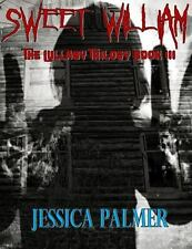 Sweet William : The Lullaby Trilogy Book 3 3 by Jessica Palmer (2016, Paperback)