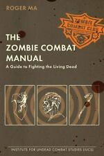 The Zombie Combat Manual : A Guide to Fighting the Living Dead by Roger Ma...