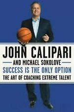 Success Is the Only Option, by John Calipari, The Art of Coaching Extreme Talent