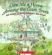 BRAND NEW..Give Me a Home Among the Gum Trees.  Bob Brown+ (P/back, 2011)