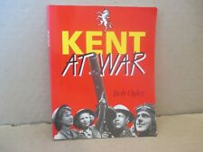KENT AT WAR BOOK BY BOB OGLEY ( THE ILLUSTRATED HISTORY OF WW2 IN KENT )