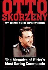 Otto Skorzeny : My Commando Operations - The Memoirs of Hitler's Most Daring Com