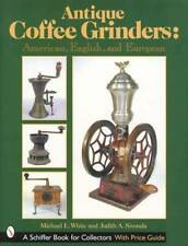 Antique Coffee Grinders Collector Guide incl Cast Iron Mills, Elgin, Arcade Etc