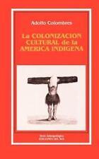 La Colonizacion Cultural de America Indigena by Adolfo Colombres (1987,...