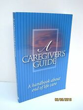 A Caregiver's Guide: A Handbook About End of Life Care by Karen MacMillan