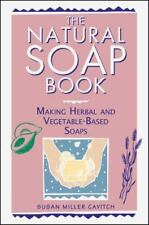 The Natural Soap Book : Making Herbal and Vegetable-Based Soaps by Susan Miller