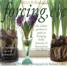 Forcing, Etc.: The Indoor Gardener's Guide to Bringing Bulbs, Branches &