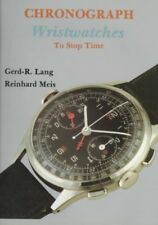 Chronograph Wristwatches : To Stop Time, Hardcover by Lang, Gerd-R; Meis, Rei...