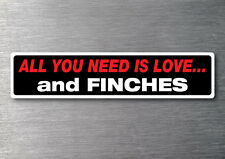 All you need is Finches sticker quality 7 yr water & fade proof vinyl breed