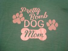 "Woman's ACE USA Green ""Pretty Bomb Dog Mom"" T-shirt Size Large NWOT"