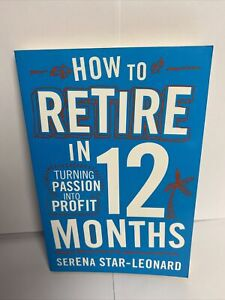 How to Retire in 12 Months Book By Serena Star-Leonard Turning Passion Into Prof