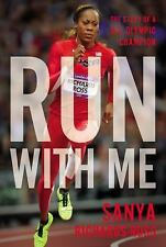 Run with Me : The Story of a U. S. Olympic Champion by Sanya Richards-Ross...