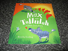MAX AND TALLULAH A LITTLE LOVE STORY BY BEVERLEY GOODING SOFTCOVER BRAND NEW