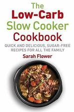 Low-Carb Slow Cooker : Quick, Delicious and Sugar-Free Slow Cooker Recipes...