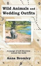Wild Animals and Wedding Outfits: A Voyage of Self-Discovery Around the World by