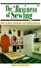 The Business of Sewing : How to Start, Maintain and Achieve Success by...