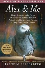 Alex and Me: How a Scientist and a Parrot Discovered a Hidden World of Animal In