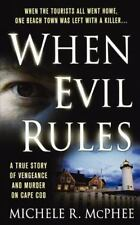 When Evil Rules : Vengeance and Murder on Cape Cod by Michele R. McPhee...