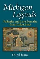 Michigan Legends: Folktales and Lore from the Great Lakes State by James, Sheryl