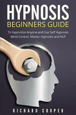 Hypnosis Beginners Guide : Learn How to Use Hypnosis to Relieve Stress, Anxie...