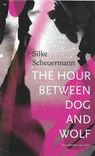The Hour Between Dog and Wolf by Silke Scheuermann  First Edition Hardback