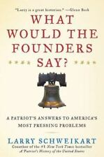 What Would the Founders Say?: A Patriot's Answers to America's Most Pressing Pro