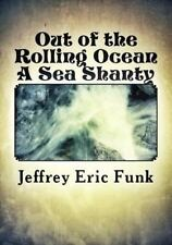 Out of the Rolling Ocean : A Sea Shanty by Jeffrey Funk (2013, Paperback)