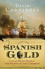Spanish Gold: Captain Woodes Rogers and the Pirates of the Caribbean by David...