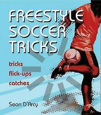 USED (GD) Freestyle Soccer Tricks: Tricks, Flick-ups, Catches by Sean D'Arcy