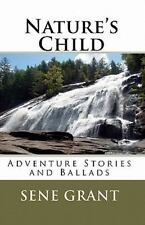 Nature's Child : Adventure Stories and Ballads by Sene Grant (2010, Paperback)