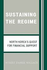 Sustaining the Regime: North Korea's Quest for Financial Support: By Wallace,...