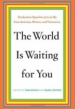 The World Is Waiting for You: Graduation Speeches to Live By from Activists, Wri
