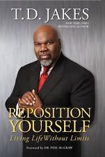 Reposition Yourself : Living Life Without Limits by T. D. Jakes (2007,...