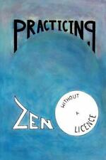 Practicing Zen Without a License by Jack Butler (2011, Paperback)