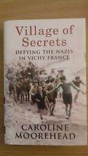Village of Secrets: Defying the Nazis in Vichy France by Caroline Moorehead...