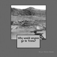Why Would Anyone Go to Trona? (Paperback or Softback)