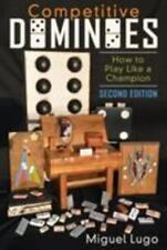 Competitive Dominoes : How to Play Like a Champion - Second Edition by Miguel...