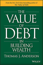NEW The Value of Debt in Building Wealth by Thomas J. Anderson