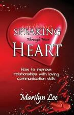 Speaking Through Your Heart - How to Improve Your Relationships with Loving...