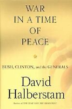 War in a Time of Peace: Bush, Clinton, and the Generals - Acceptable - Halbersta