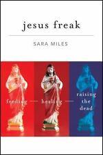 Jesus Freak: Feeding Healing Raising the Dead, Miles, Sara, Good Condition, Book