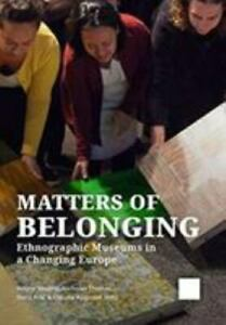 Matters of Belonging: Ethnographic Museums in a Changing Europe, , , Very Good,
