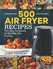 500 Air Fryer Recipes: The Big Cookbook of H by Jamie Stewart New Paperback Book