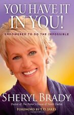 You Have It In You!: Empowered To Do The Impossible by Sheryl Brady