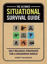 The Ultimate Situational Survival Guide: Self-Reliance Strategies For A Dange...