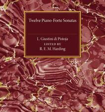 Twelve Piano-Forte Sonatas of L. Giustini Di Pistoja (Paperback or Softback)