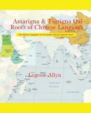 Amarigna and Tigrigna Qal Roots of Chinese Language : The Not So Distant...